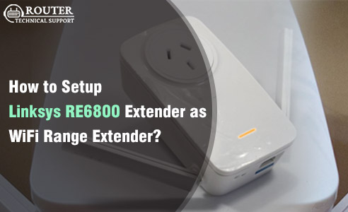 How to Setup Linksys RE6800 Extender as WiFi Range Extender | Router  Technical Support